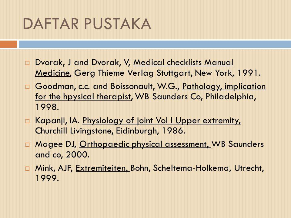 DAFTAR PUSTAKA  Dvorak, J and Dvorak, V, Medical checklists Manual Medicine, Gerg Thieme Verlag Stuttgart, New York, 1991.  Goodman, c.c. and Boisso