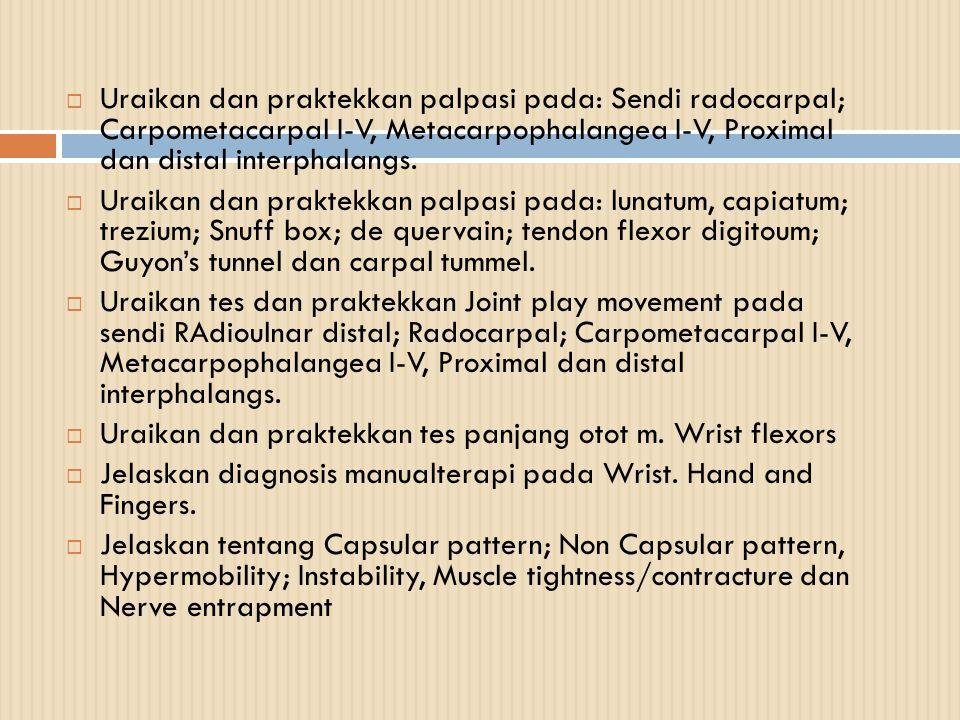  Uraikan dan praktekkan palpasi pada: Sendi radocarpal; Carpometacarpal I-V, Metacarpophalangea I-V, Proximal dan distal interphalangs.  Uraikan dan