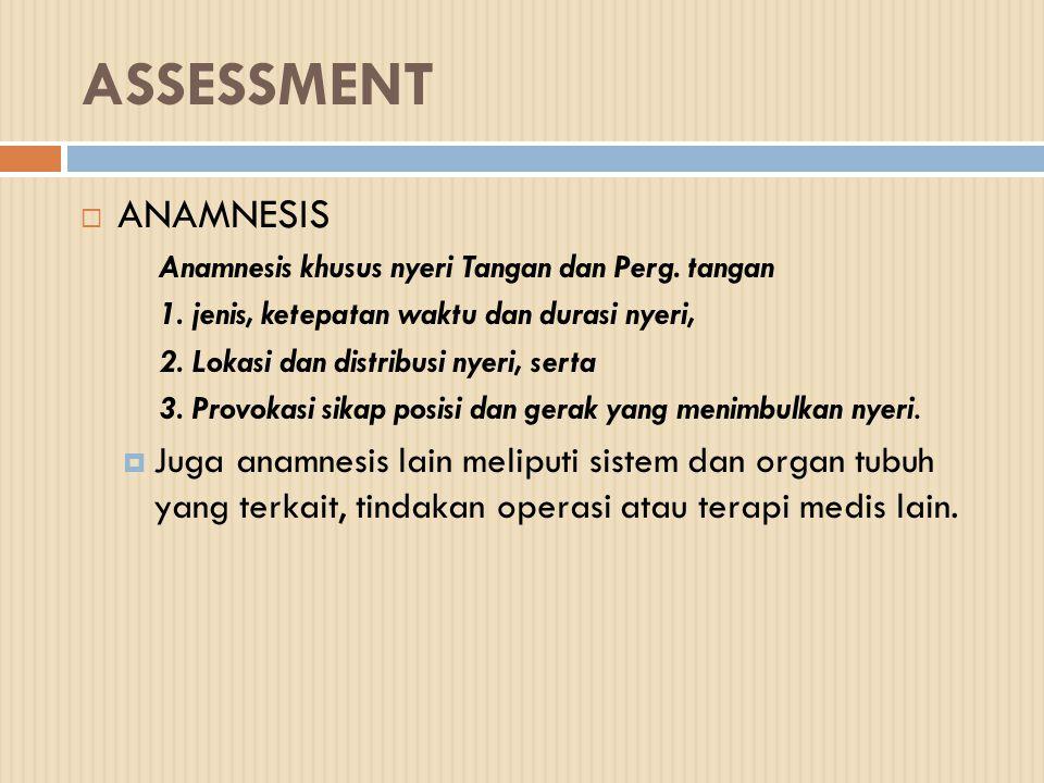 ASSESSMENT  ANAMNESIS Anamnesis khusus nyeri Tangan dan Perg. tangan 1. jenis, ketepatan waktu dan durasi nyeri, 2. Lokasi dan distribusi nyeri, sert