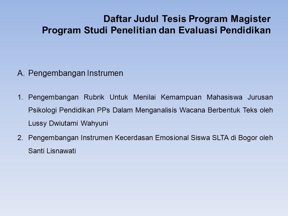 Daftar Judul Tesis Program Magister Program Studi Penelitian dan Evaluasi Pendidikan A.Pengembangan Instrumen 1.Pengembangan Rubrik Untuk Menilai Kema