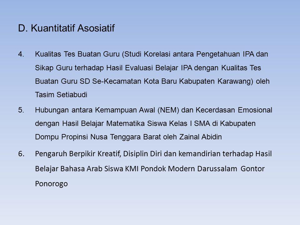 D. Kuantitatif Asosiatif 4.Kualitas Tes Buatan Guru (Studi Korelasi antara Pengetahuan IPA dan Sikap Guru terhadap Hasil Evaluasi Belajar IPA dengan K