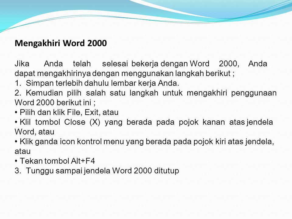 Mengakhiri Word 2000 JikaAndatelahselesaibekerjadenganWord2000,Anda dapat mengakhirinya dengan menggunakan langkah berikut ; 1. Simpan terlebih dahulu