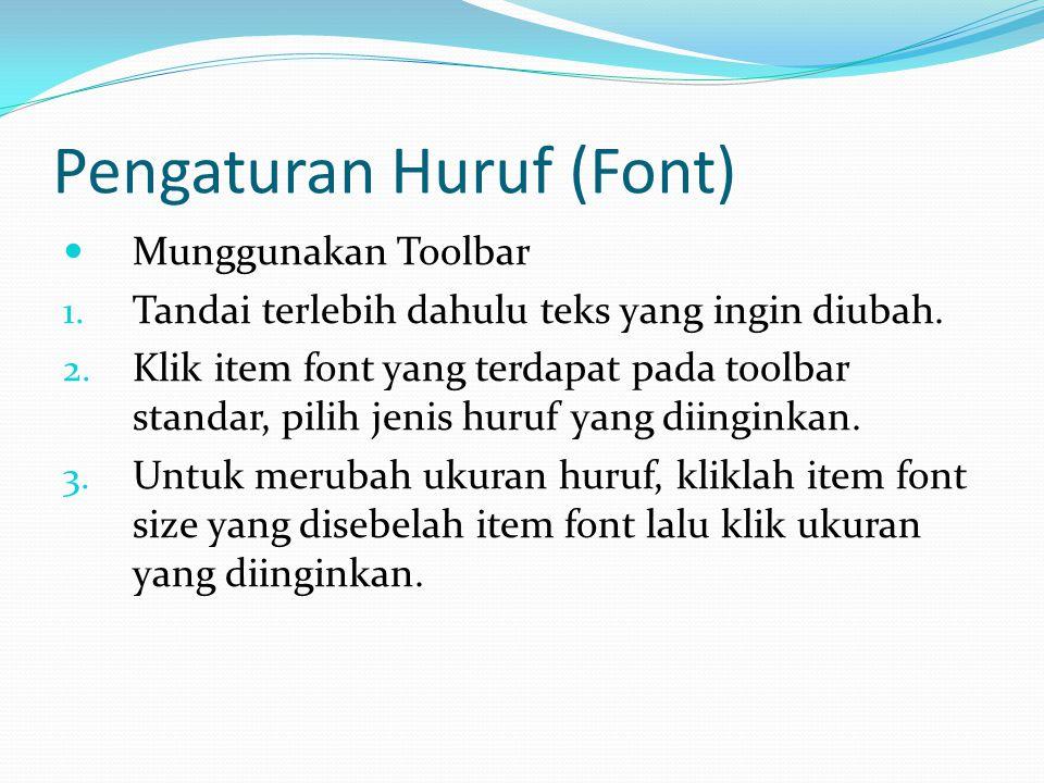 Pengaturan Huruf (Font) Munggunakan Toolbar 1. Tandai terlebih dahulu teks yang ingin diubah. 2. Klik item font yang terdapat pada toolbar standar, pi