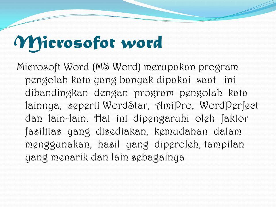 Microsofot word Microsoft Word (MS Word) merupakan program pengolah kata yang banyak dipakai saat ini dibandingkan dengan program pengolah kata lainny