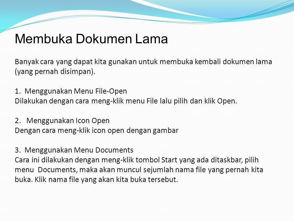 Membuka Dokumen Lama Banyak cara yang dapat kita gunakan untuk membuka kembali dokumen lama (yang pernah disimpan). 1. Menggunakan Menu File-Open Dila