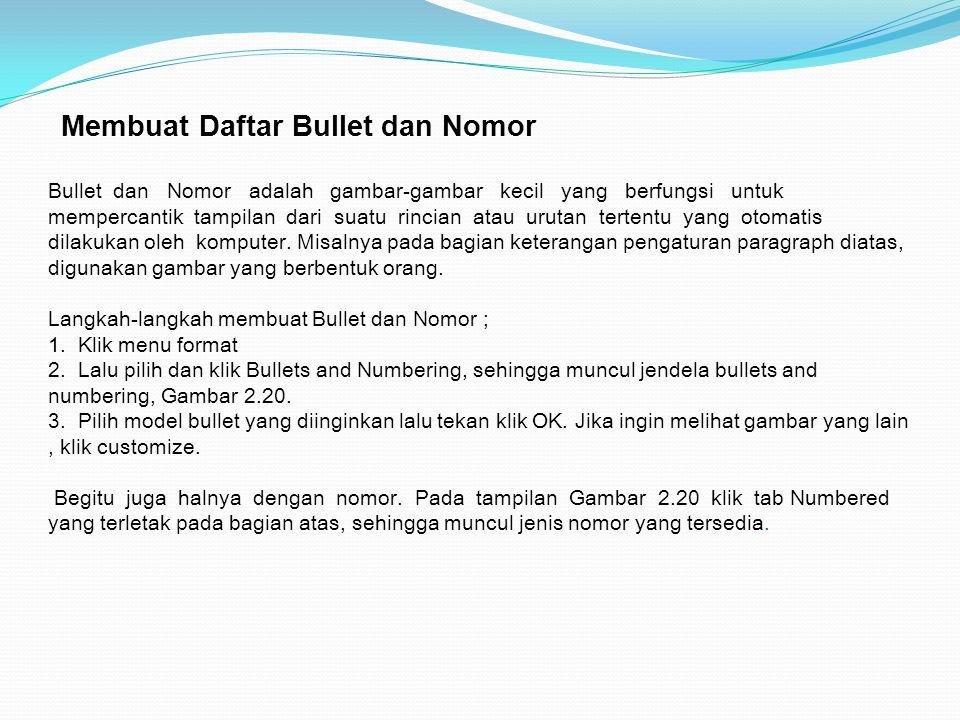 Membuat Daftar Bullet dan Nomor Bullet dan Nomor adalah gambar-gambar kecil yang berfungsi untuk mempercantik tampilan dari suatu rincian atau urutan