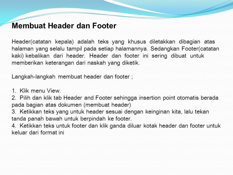 Membuat Header dan Footer Header(catatan kepala) adalah teks yang khusus diletakkan dibagian atas halaman yang selalu tampil pada setiap halamannya. S