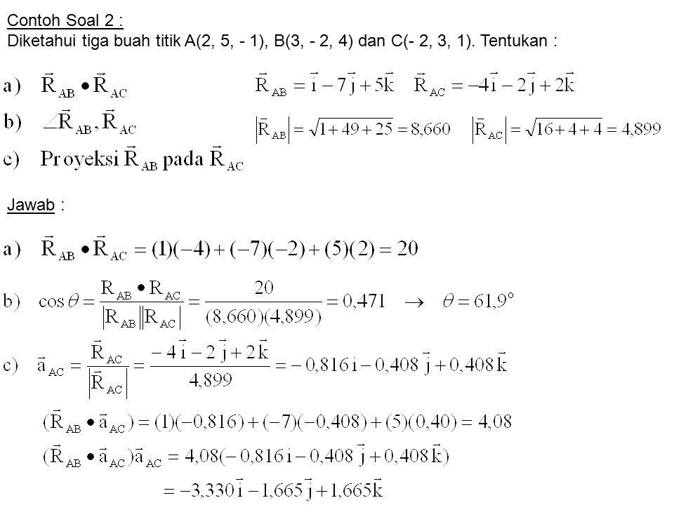Contoh Soal 2 : Diketahui tiga buah titik A(2, 5, - 1), B(3, - 2, 4) dan C(- 2, 3, 1). Tentukan : Jawab :