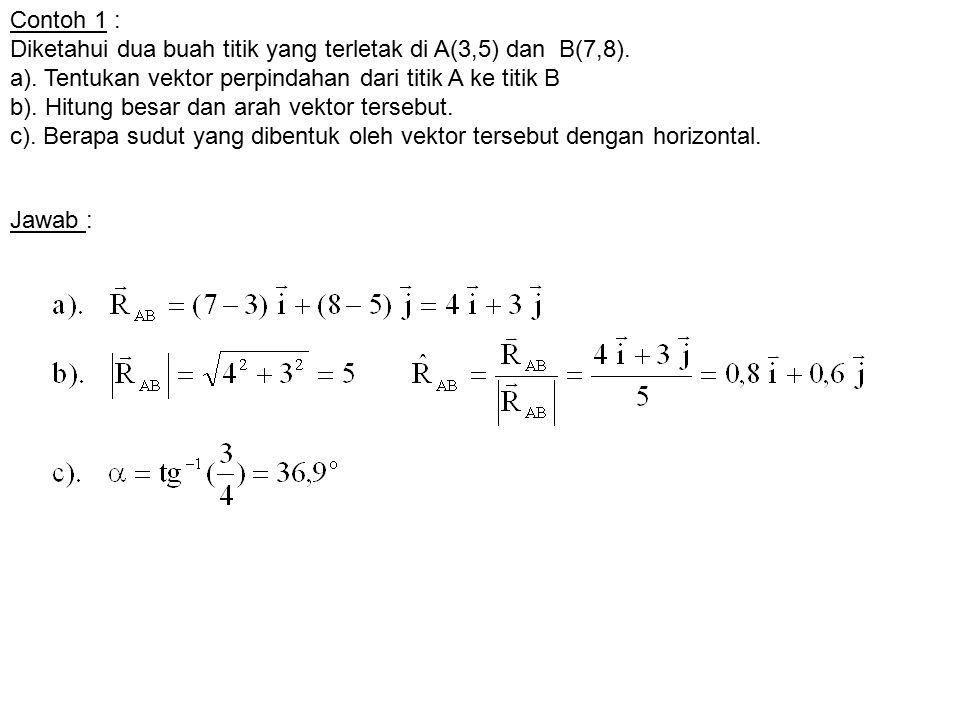 Contoh 1 : Diketahui dua buah titik yang terletak di A(3,5) dan B(7,8). a). Tentukan vektor perpindahan dari titik A ke titik B b). Hitung besar dan a