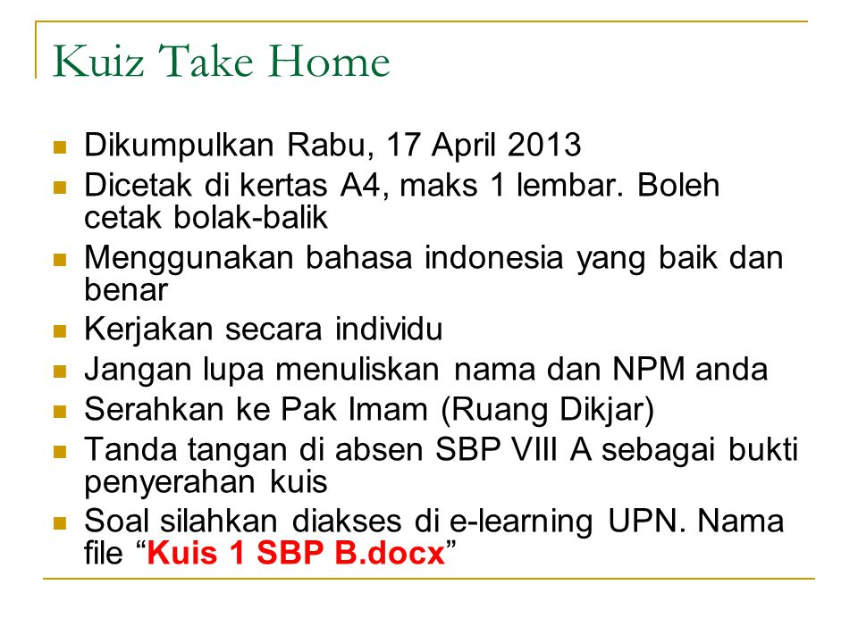 Kuiz Take Home Dikumpulkan Rabu, 17 April 2013 Dicetak di kertas A4, maks 1 lembar.