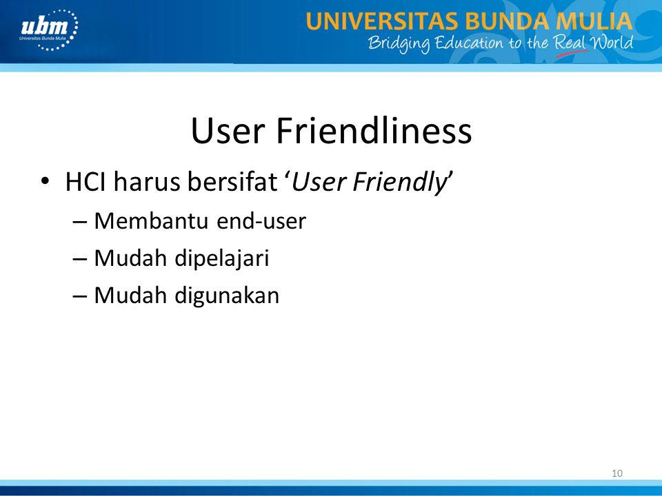 10 User Friendliness HCI harus bersifat 'User Friendly' – Membantu end-user – Mudah dipelajari – Mudah digunakan