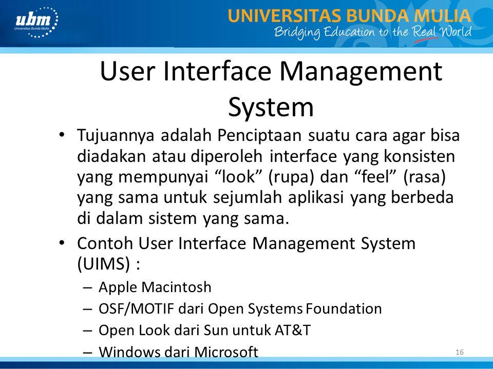 "16 User Interface Management System Tujuannya adalah Penciptaan suatu cara agar bisa diadakan atau diperoleh interface yang konsisten yang mempunyai """
