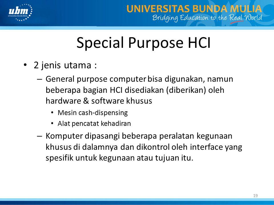 19 Special Purpose HCI 2 jenis utama : – General purpose computer bisa digunakan, namun beberapa bagian HCI disediakan (diberikan) oleh hardware & sof