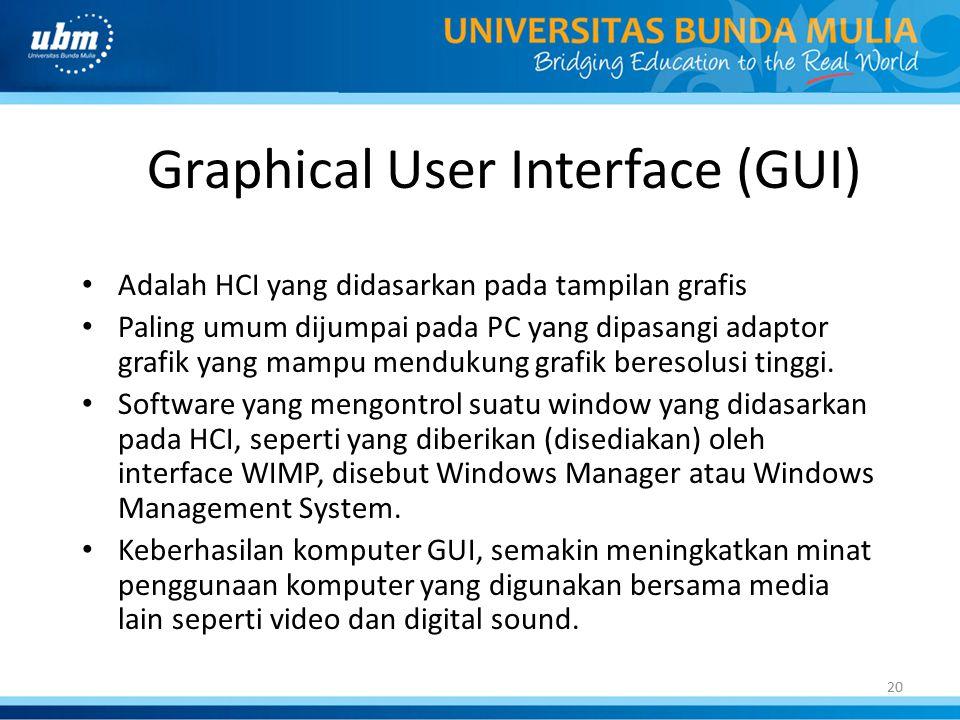 20 Graphical User Interface (GUI) Adalah HCI yang didasarkan pada tampilan grafis Paling umum dijumpai pada PC yang dipasangi adaptor grafik yang mamp