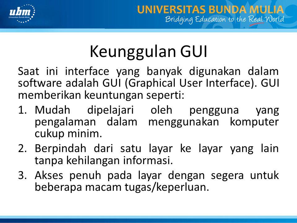 Keunggulan GUI Saat ini interface yang banyak digunakan dalam software adalah GUI (Graphical User Interface). GUI memberikan keuntungan seperti: 1.Mud