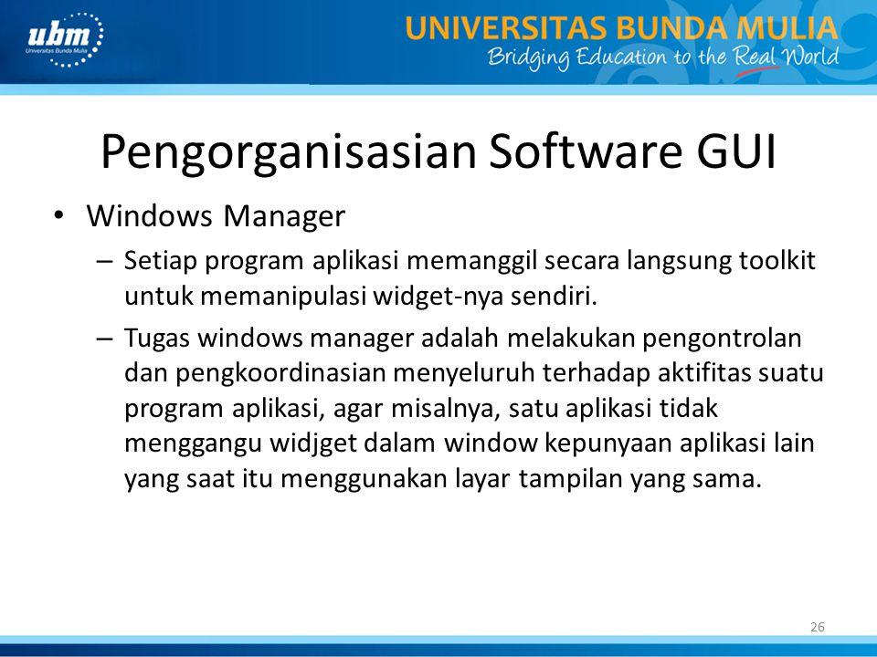 26 Pengorganisasian Software GUI Windows Manager – Setiap program aplikasi memanggil secara langsung toolkit untuk memanipulasi widget-nya sendiri. –