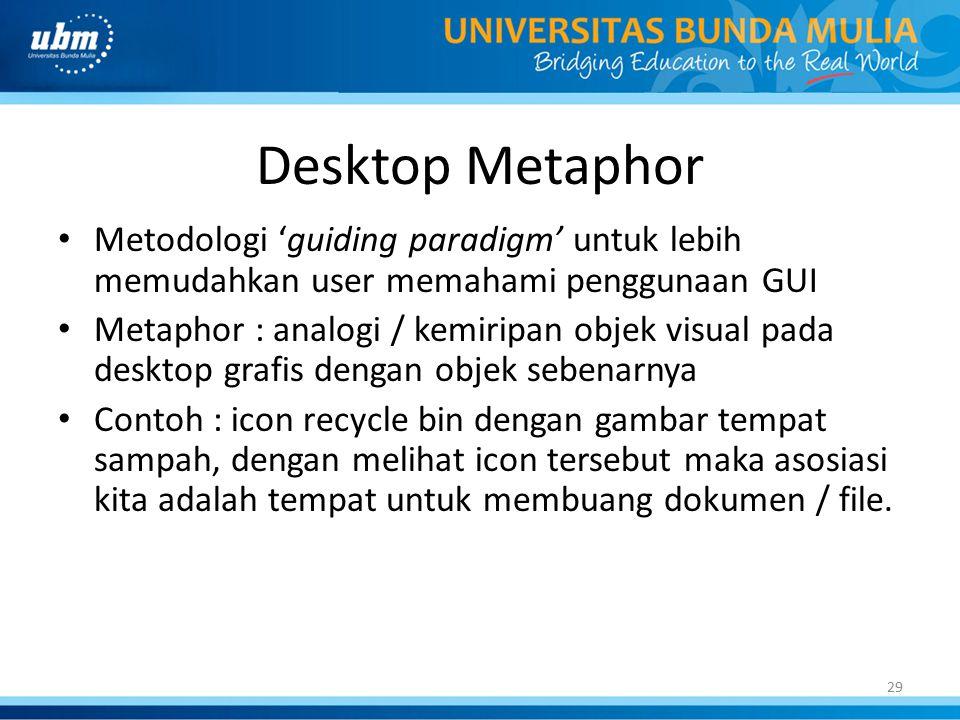 29 Desktop Metaphor Metodologi 'guiding paradigm' untuk lebih memudahkan user memahami penggunaan GUI Metaphor : analogi / kemiripan objek visual pada