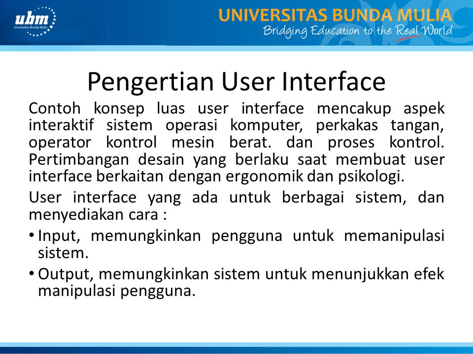 Pengertian User Interface Contoh konsep luas user interface mencakup aspek interaktif sistem operasi komputer, perkakas tangan, operator kontrol mesin