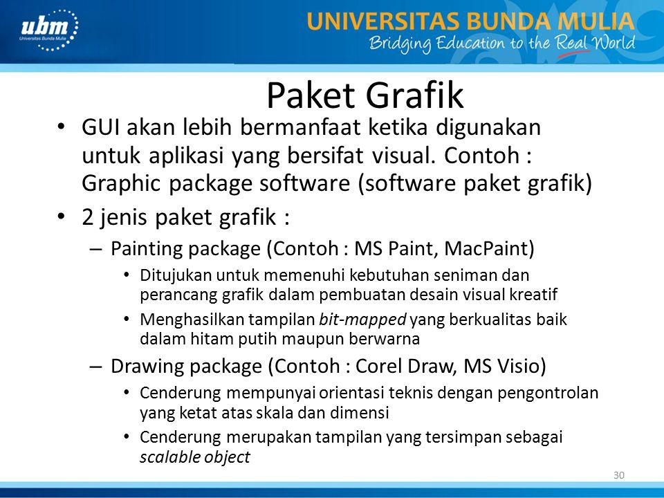30 Paket Grafik GUI akan lebih bermanfaat ketika digunakan untuk aplikasi yang bersifat visual. Contoh : Graphic package software (software paket graf