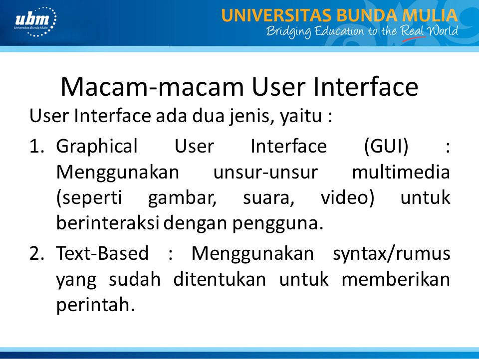 Macam-macam User Interface User Interface ada dua jenis, yaitu : 1.Graphical User Interface (GUI) : Menggunakan unsur-unsur multimedia (seperti gambar