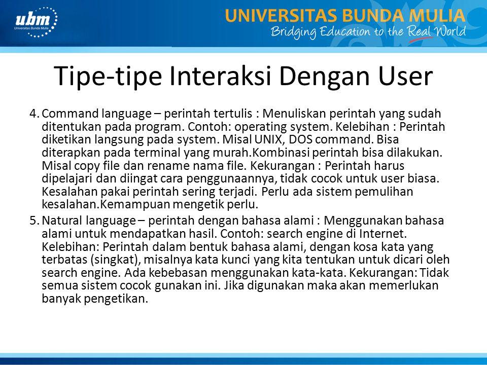 Tipe-tipe Interaksi Dengan User 4.Command language – perintah tertulis : Menuliskan perintah yang sudah ditentukan pada program. Contoh: operating sys