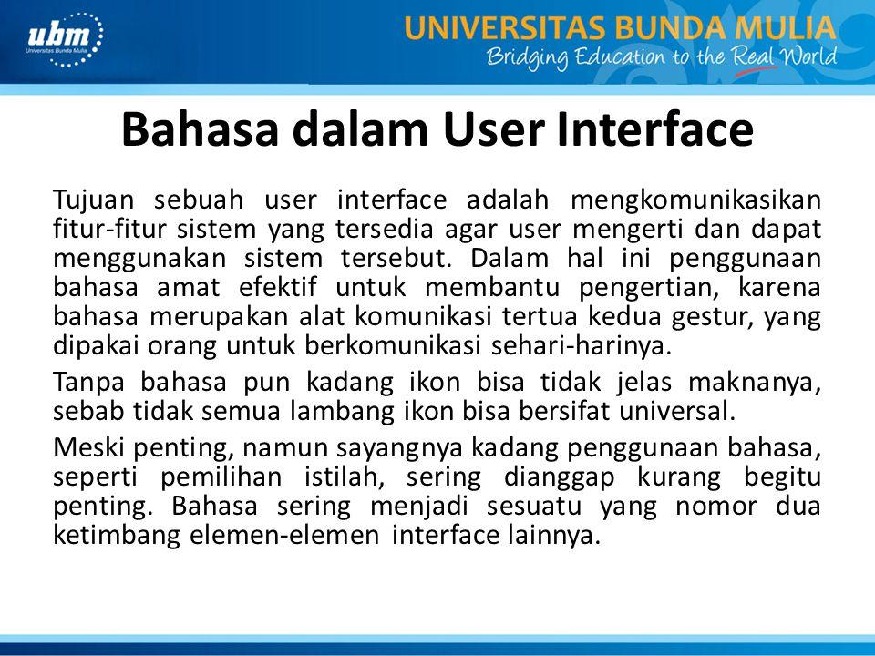 Bahasa dalam User Interface Tujuan sebuah user interface adalah mengkomunikasikan fitur-fitur sistem yang tersedia agar user mengerti dan dapat menggu