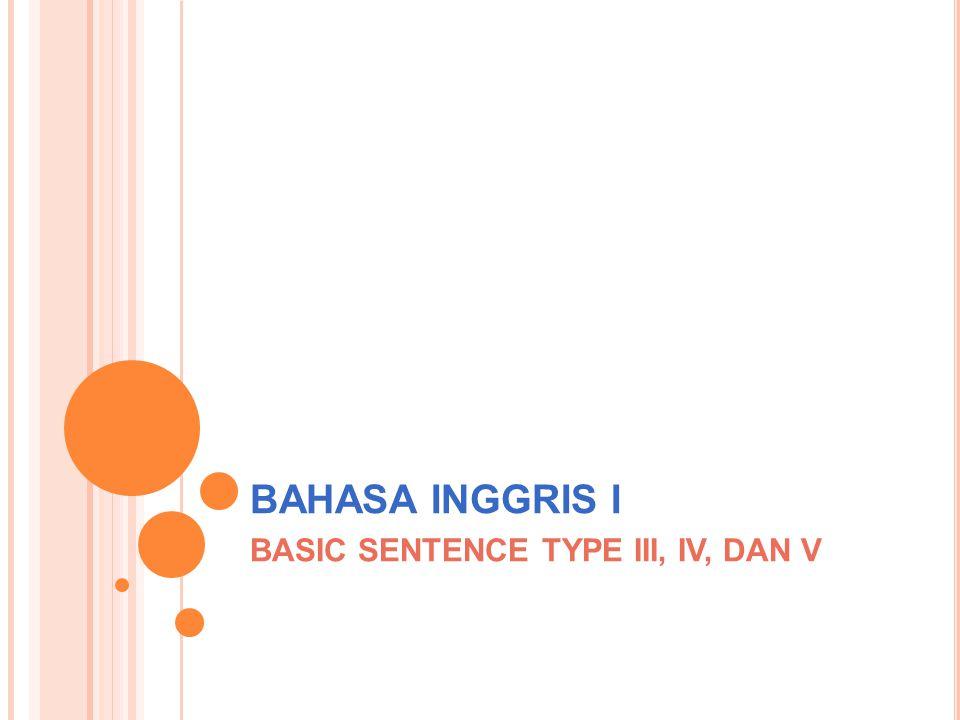BAHASA INGGRIS I BASIC SENTENCE TYPE III, IV, DAN V