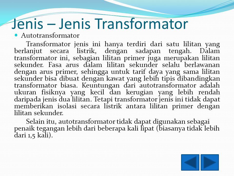 Jenis – Jenis Transformator Autotransformator Transformator jenis ini hanya terdiri dari satu lilitan yang berlanjut secara listrik, dengan sadapan tengah.
