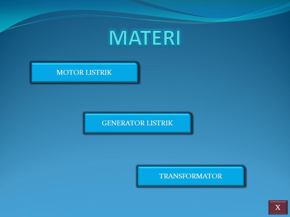 MOTOR LISTRIK GENERATOR LISTRIK TRANSFORMATOR X