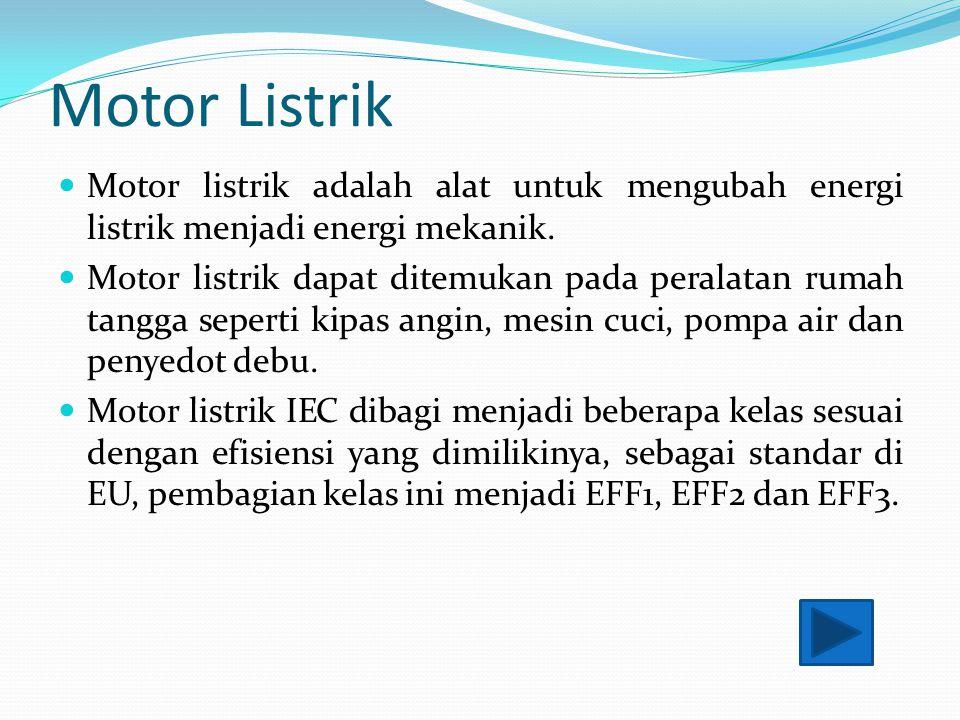 Prinsip Kerja Motor Listrik Pada motor listrik tenaga listrik diubah menjadi tenaga mekanik.