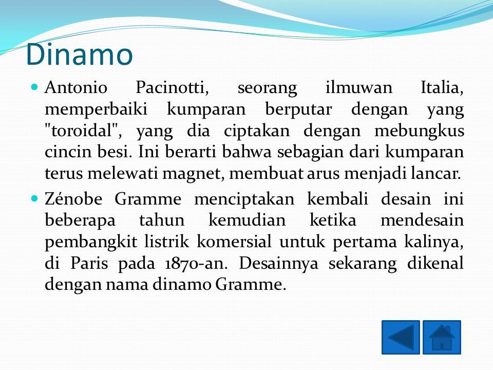 Dinamo Antonio Pacinotti, seorang ilmuwan Italia, memperbaiki kumparan berputar dengan yang toroidal , yang dia ciptakan dengan mebungkus cincin besi.