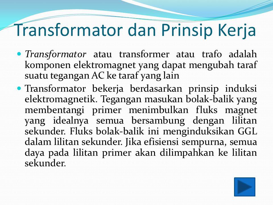 Transformator dan Prinsip Kerja Transformator atau transformer atau trafo adalah komponen elektromagnet yang dapat mengubah taraf suatu tegangan AC ke taraf yang lain Transformator bekerja berdasarkan prinsip induksi elektromagnetik.