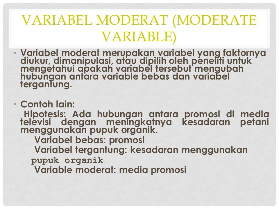 VARIABEL MODERAT (MODERATE VARIABLE) Variabel moderat merupakan variabel yang faktornya diukur, dimanipulasi, atau dipilih oleh peneliti untuk mengeta