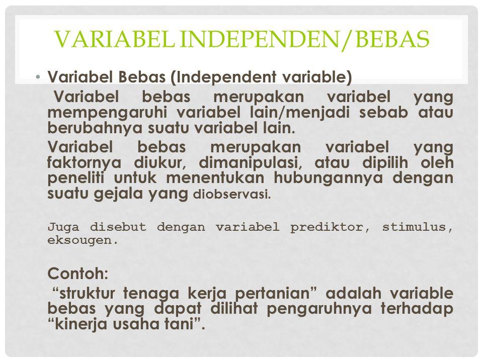 VARIABEL INDEPENDEN/BEBAS Variabel Bebas (Independent variable) Variabel bebas merupakan variabel yang mempengaruhi variabel lain/menjadi sebab atau b