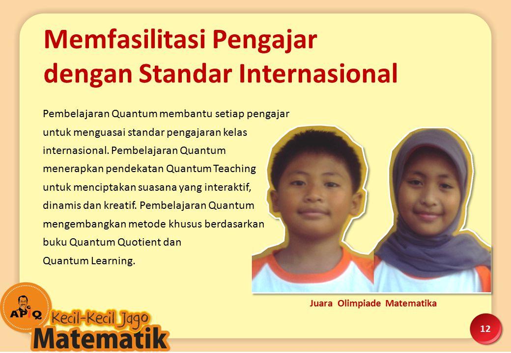 12 Juara Olimpiade Matematika Pembelajaran Quantum membantu setiap pengajar untuk menguasai standar pengajaran kelas internasional. Pembelajaran Quant
