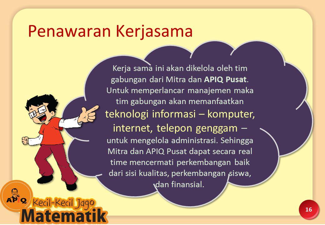 16 Kerja sama ini akan dikelola oleh tim gabungan dari Mitra dan APIQ Pusat. Untuk memperlancar manajemen maka tim gabungan akan memanfaatkan teknolog
