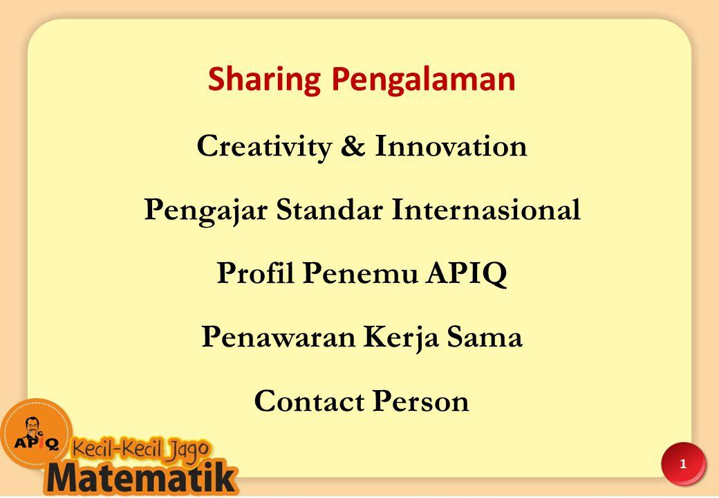 1 Sharing Pengalaman Creativity & Innovation Pengajar Standar Internasional Profil Penemu APIQ Penawaran Kerja Sama Contact Person