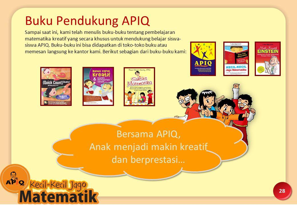 Bersama APIQ, Anak menjadi makin kreatif dan berprestasi… Buku Pendukung APIQ Sampai saat ini, kami telah menulis buku-buku tentang pembelajaran matem
