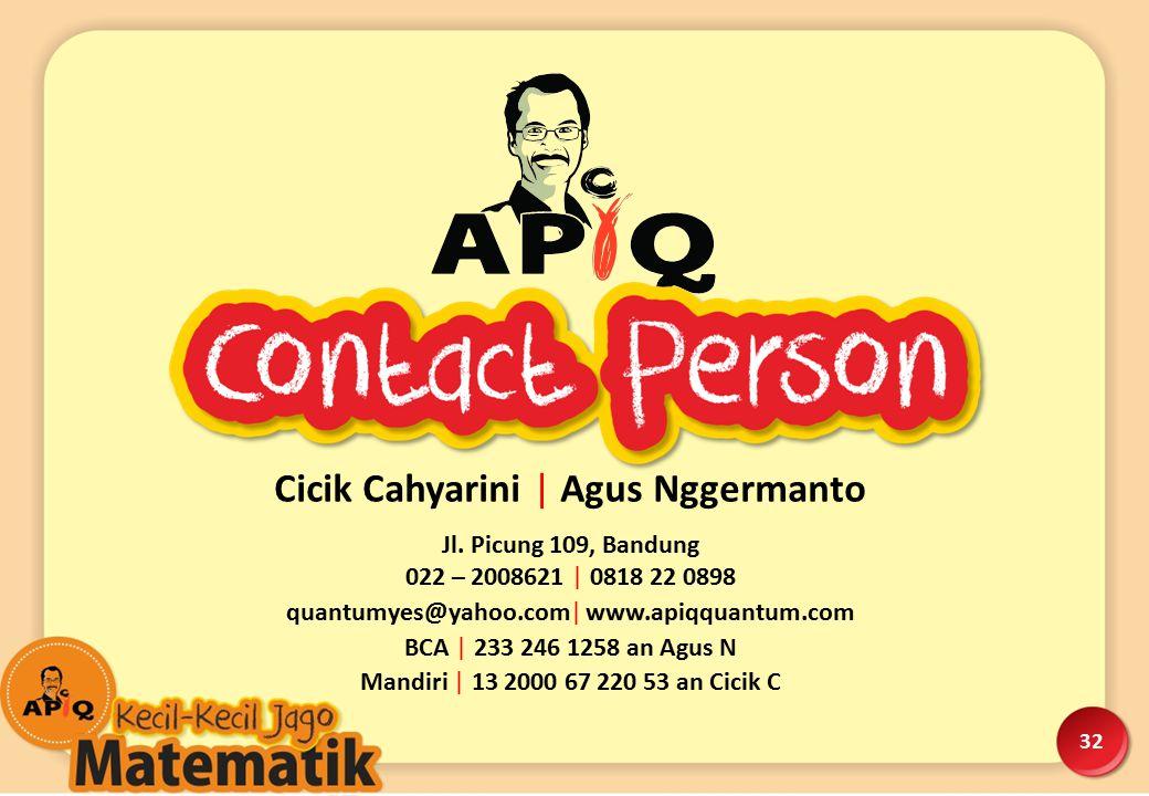 32 Jl. Picung 109, Bandung 022 – 2008621 | 0818 22 0898 quantumyes@yahoo.com| www.apiqquantum.com BCA | 233 246 1258 an Agus N Mandiri | 13 2000 67 22