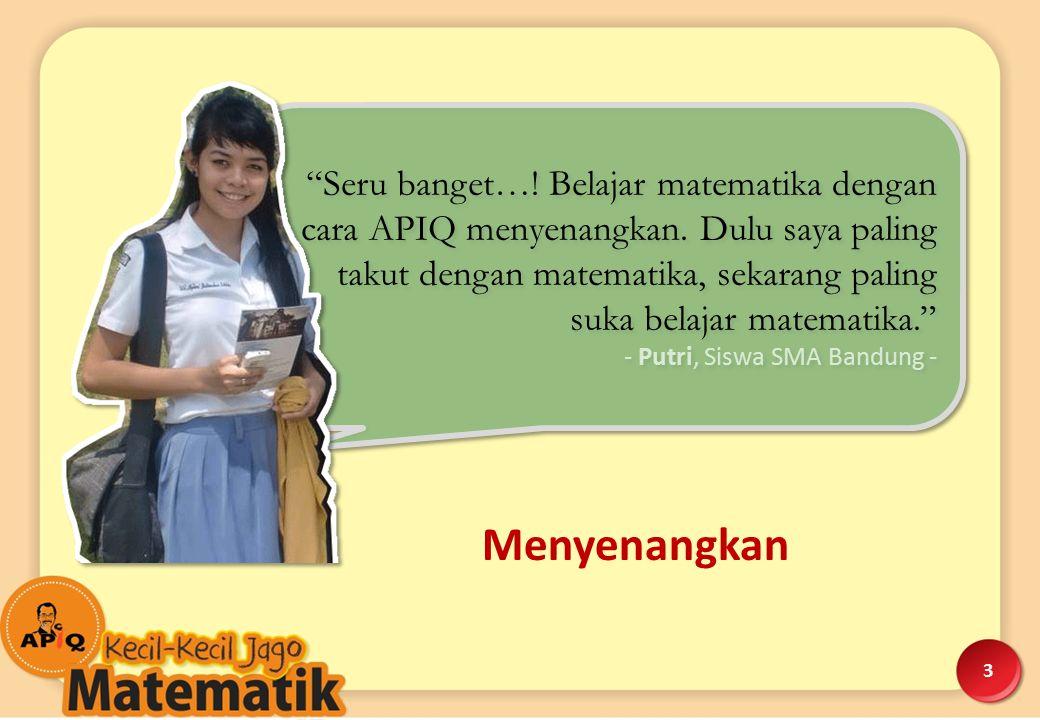 """3 """"Seru banget…! Belajar matematika dengan cara APIQ menyenangkan. Dulu saya paling takut dengan matematika, sekarang paling suka belajar matematika."""""""