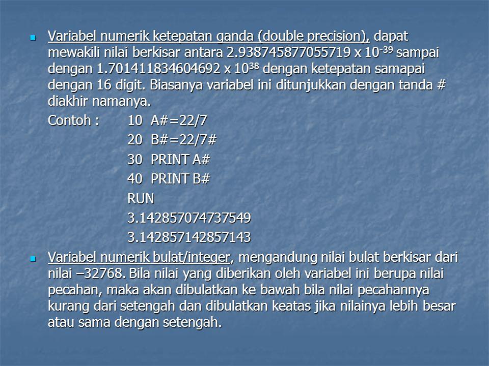 Contoh : 10 A%=22/7 20 B%=20/3 30 PRINT A% 40 PRINT B% Variabel string, yaitu variabel yang dapat menyimpan nilai string.