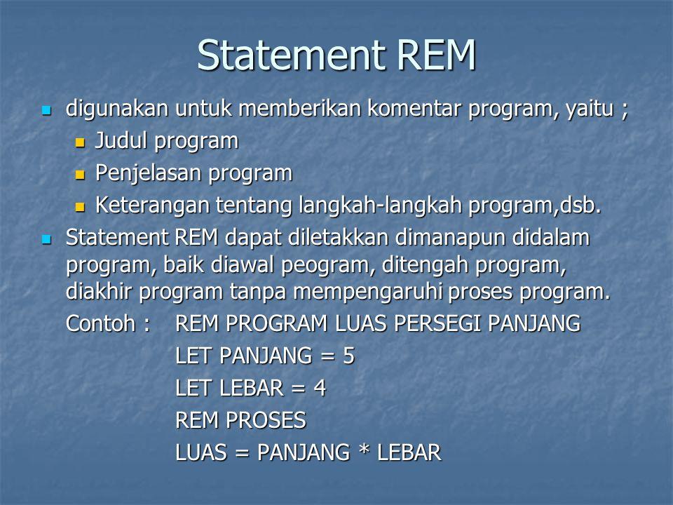 Statement PRINT Digunakan untuk menampilkan data dari hasil pengolahan pada layar tampilan.
