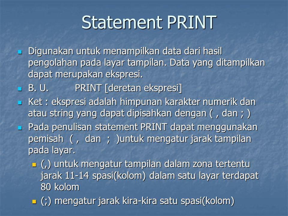 Statement READ-DATA Statement READ akan membaca nilai-nilai yang didefinisikan dalam statement DATA kedalam variabel yang ada dalam instruksi READ.