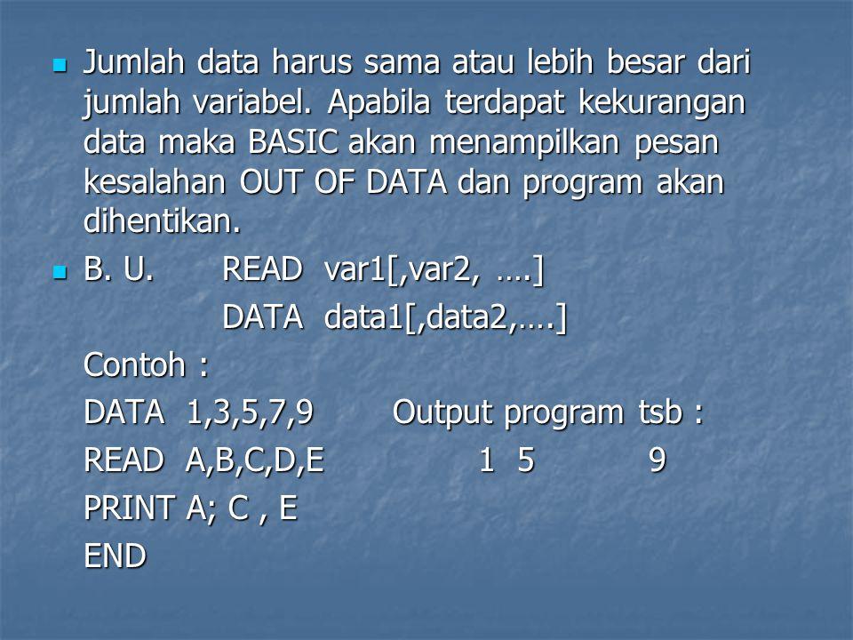 Contoh READ A, BOutput program tsb : PRINT A; BOUT OF DATA READ A, B PRINT A DATA 2, 4, 6 END