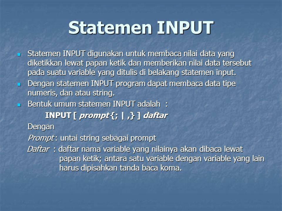 Contoh REM PROGINPUT1 PRINT MASUKKAN SEBUAH BILANGAN = INPUT N PRINT KUADRATNYA ADALAH = ; N * N END Output : MASUKKAN SEBUAH BILANGAN = .