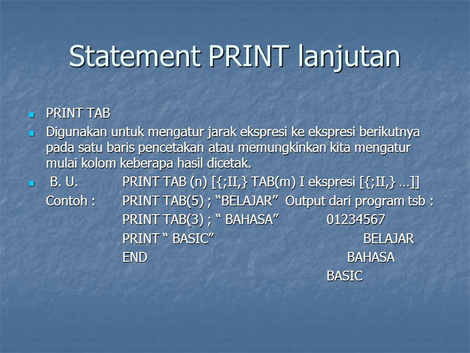 PRINT USING PRINT USING Digunakan untuk menampilkan informasi yang berupa nilai variabel dengan format yang rapi, biasanya digunakan dalam pencetakan tabel- tabel.