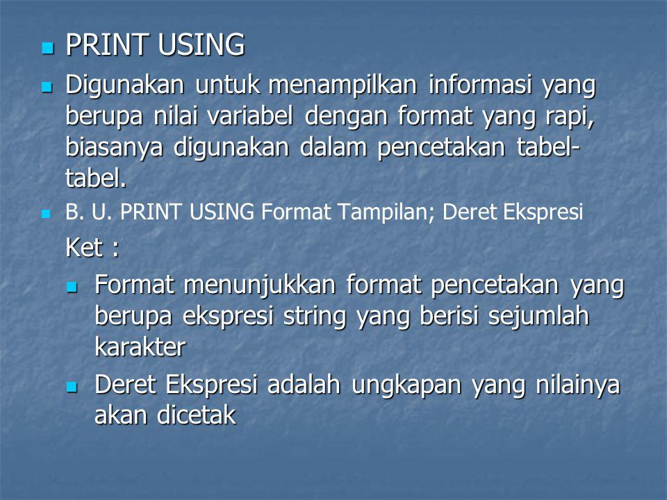 PRINT USING PRINT USING Digunakan untuk menampilkan informasi yang berupa nilai variabel dengan format yang rapi, biasanya digunakan dalam pencetakan