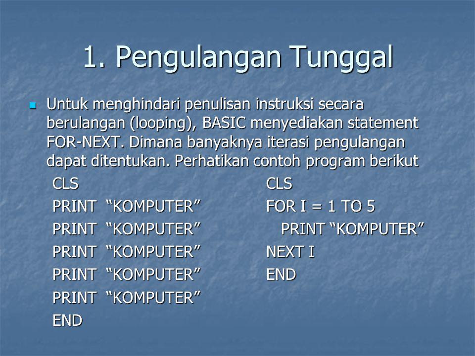 Contoh CLS PRINT LANGKAH KENILAI VARIABEL K PRINT ------------------------------------------------------- FORMAT$ = #### COUNTER = 1 FOR K = 1 TO 20 STEP 2 PRINT USING FORMAT$; COUNTER; K COUNTER = COUNTER + 1 NEXT K END