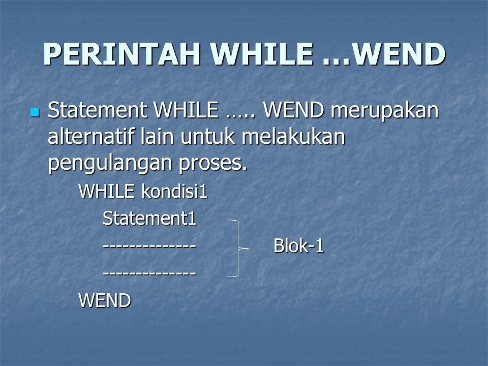 PERINTAH WHILE …WEND Statement WHILE …..