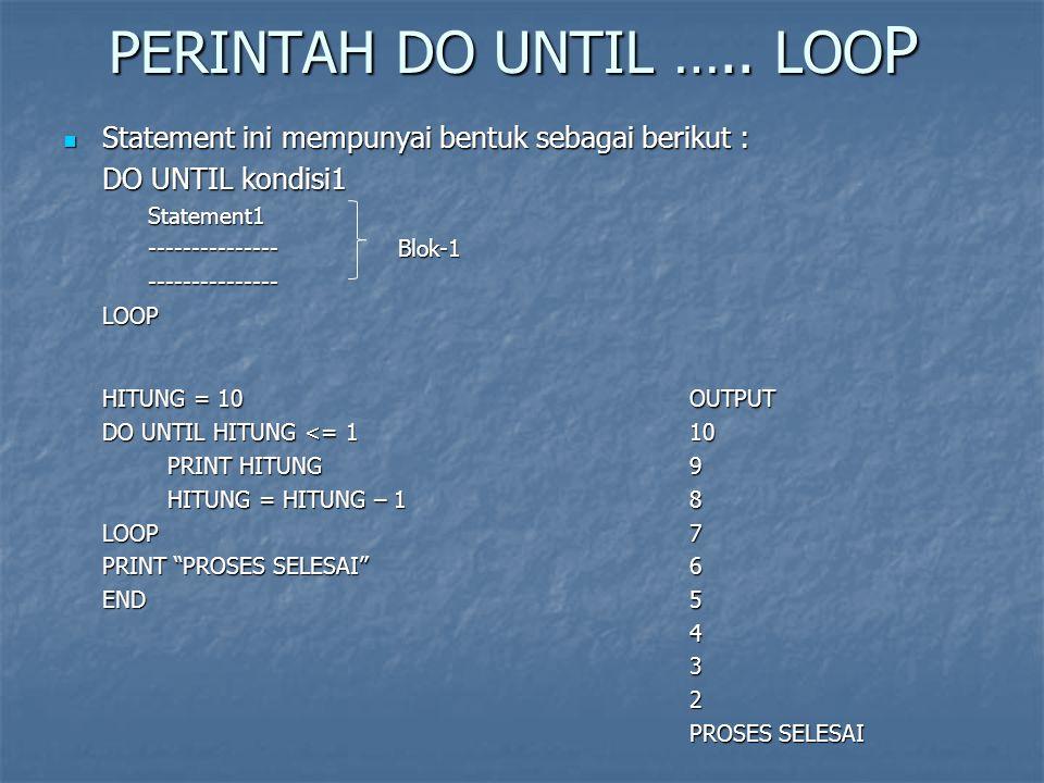 PERINTAH DO …..LOOP WHILE Pengulangan akan berakhir jika kondisi1 bernilai benar.
